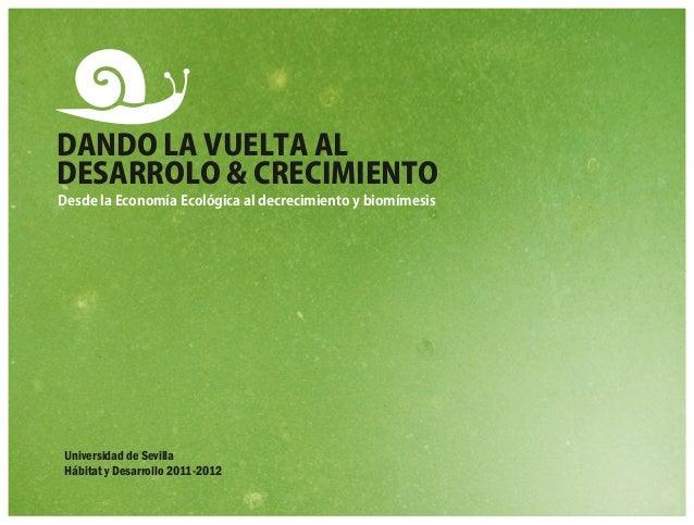 DANDO LA VUELTA ALDESARROLO & CRECIMIENTODesde la Economía Ecológica al decrecimiento y biomímesisUniversidad de SevillaHá...
