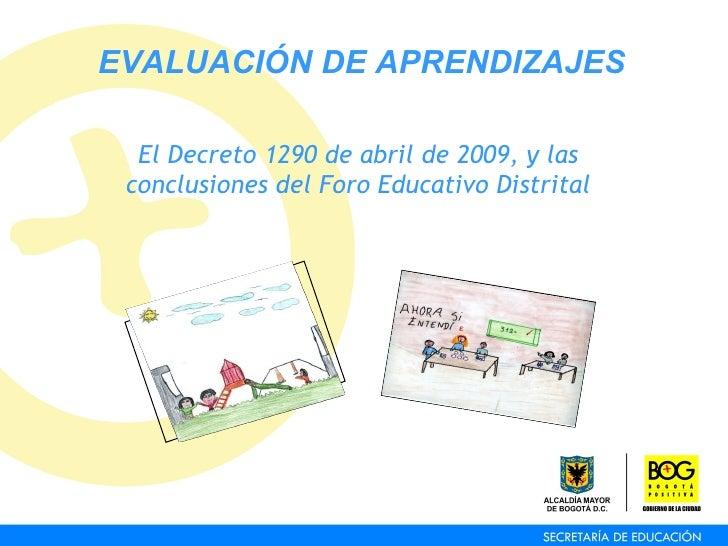 El Decreto 1290 de abril de 2009, y las conclusiones del Foro Educativo Distrital EVALUACIÓN DE APRENDIZAJES