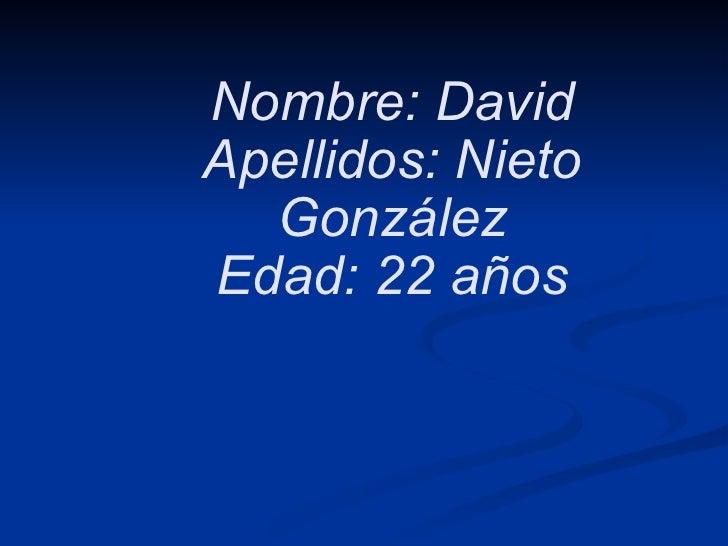 Nombre: David Apellidos: Nieto González Edad: 22 años