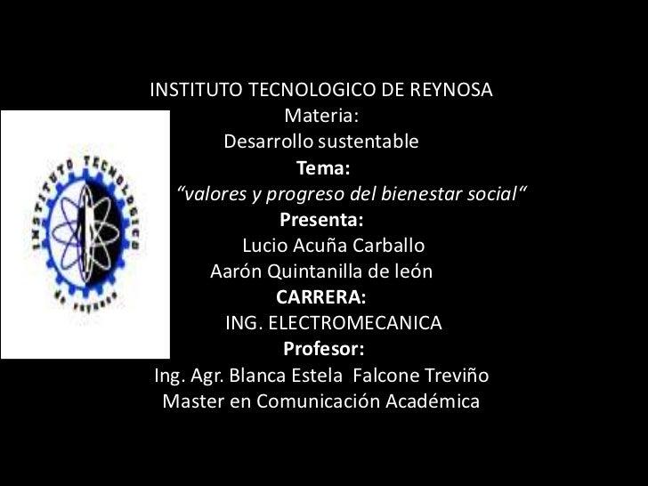 "INSTITUTO TECNOLOGICO DE REYNOSA                 Materia:          Desarrollo sustentable                   Tema:   ""valor..."