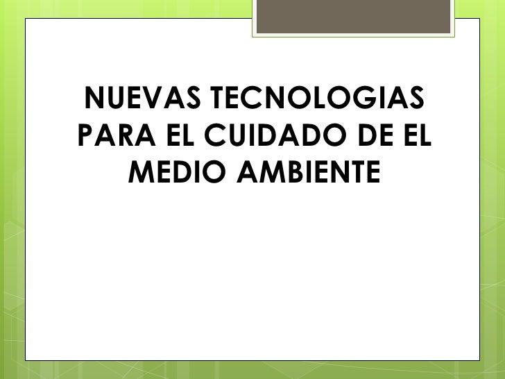 nuevas tecnologias para el cuidado de el medio ambiente