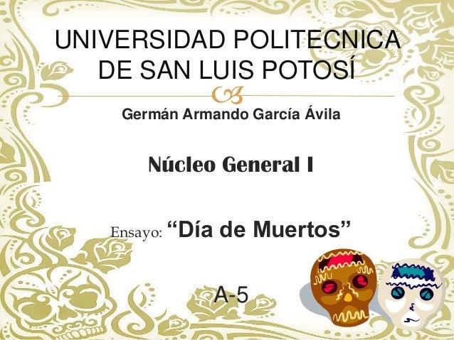 UNIVERSIDAD POLITECNICA   DE SAN LUIS POTOSÍ               García Ávila    Germán Armando       Núcleo General I   Ensayo...