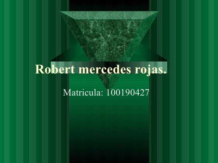 Robert mercedes rojas.    Matricula: 100190427