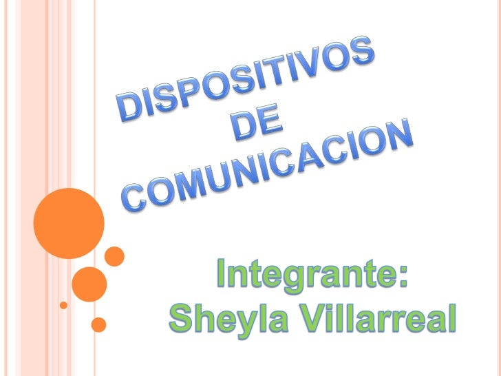 DISPOSITIVOS<br />DE<br />COMUNICACION<br />Integrante:<br />Sheyla Villarreal<br />