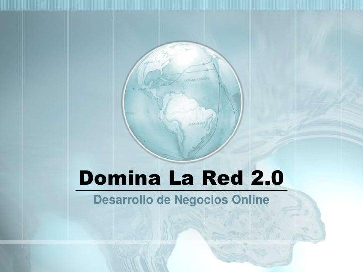 Domina La Red 2.0<br />Desarrollo de Negocios Online<br />