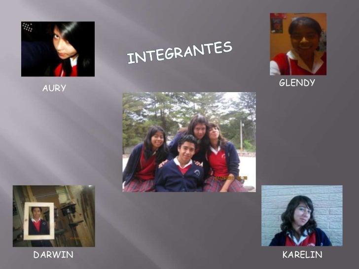 INTEGRANTES<br />GLENDY<br />AURY<br />DARWIN<br />KARELIN<br />