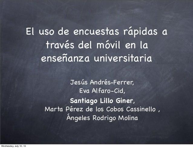 El uso de encuestas rápidas a través del móvil en la enseñanza universitaria Jesús Andrés-Ferrer, Eva Alfaro-Cid, Santiago...