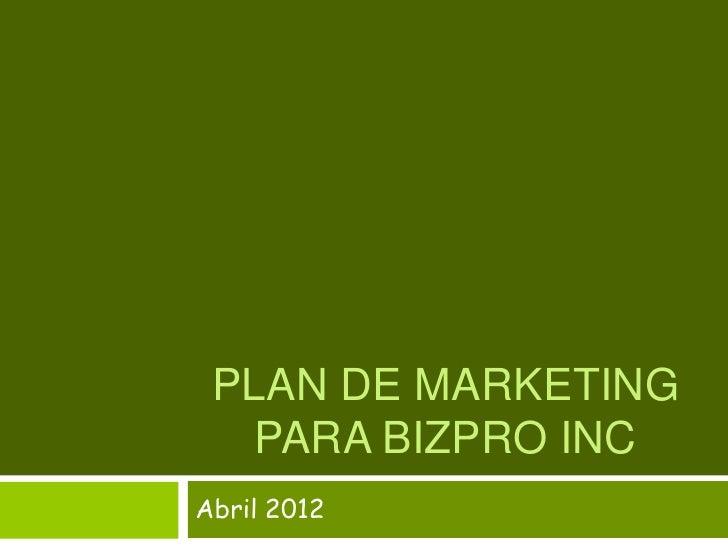PLAN DE MARKETING   PARA BIZPRO INCAbril 2012