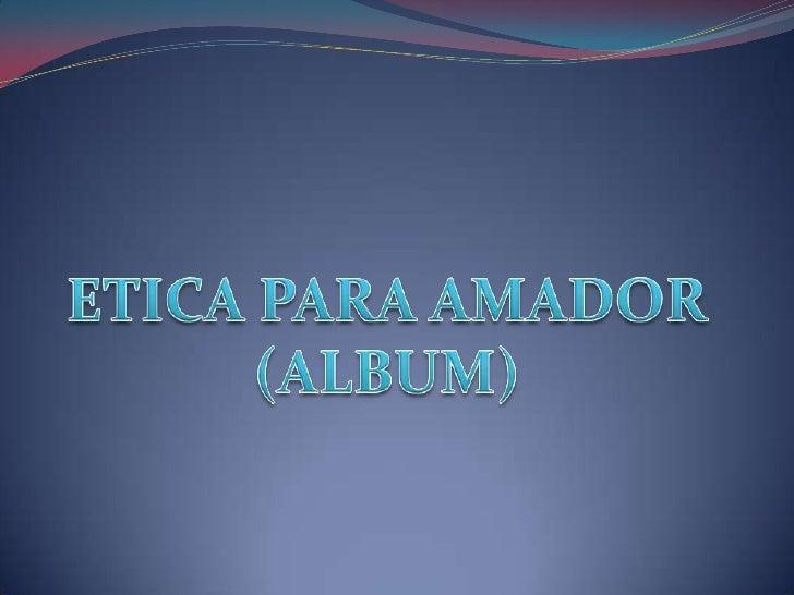 ETICA PARA AMADOR<br />(ALBUM)<br />