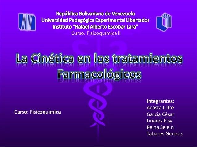 Curso: Fisicoquímica  Integrantes: Acosta Lilfre García César Linares Elsy Reina Selein Tabares Genesis
