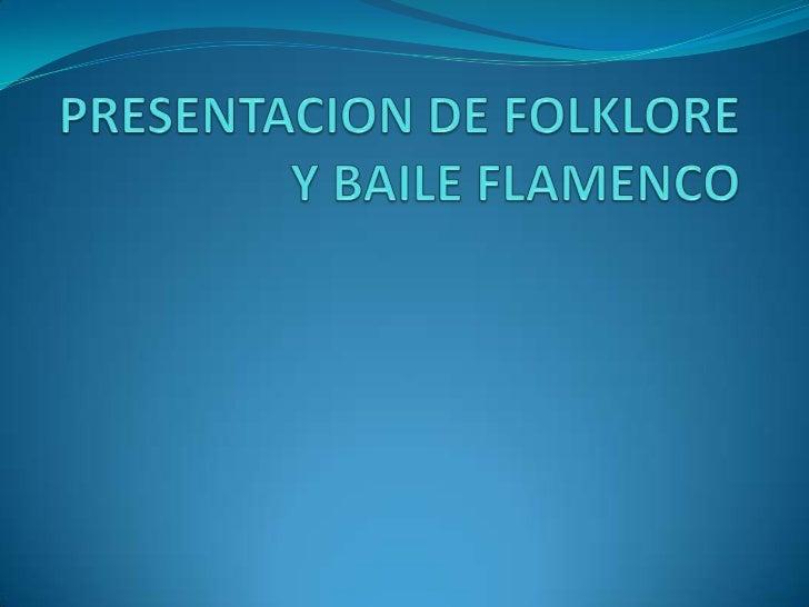PRESENTACION DE FOLKLORE Y BAILE FLAMENCO<br />