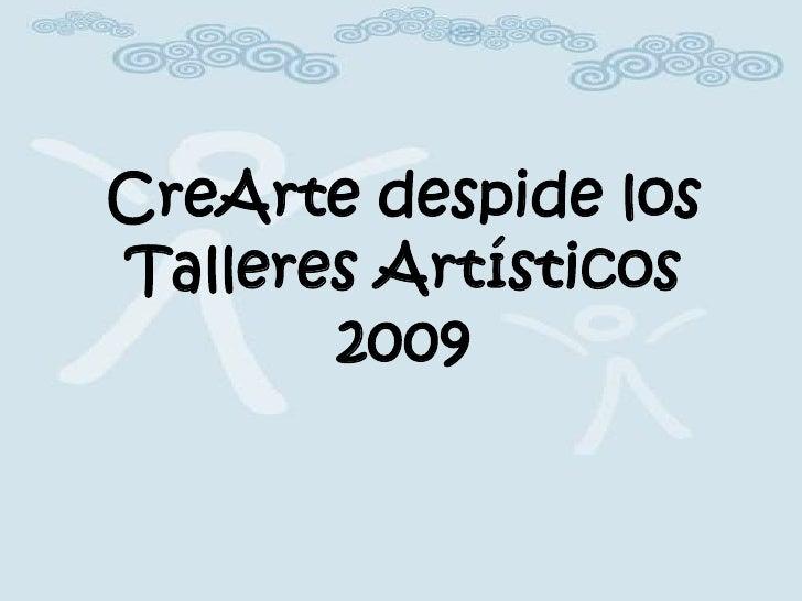 CreArte despide los Talleres Artísticos 2009<br />
