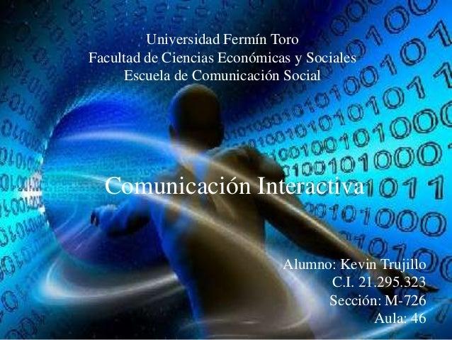 Universidad Fermín Toro Facultad de Ciencias Económicas y Sociales Escuela de Comunicación Social  Comunicación Interactiv...