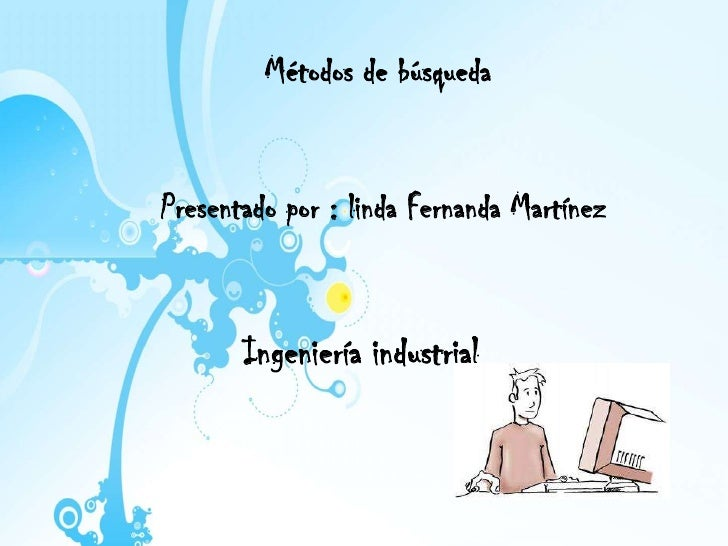 Métodos de búsquedaPresentado por : linda Fernanda Martínez       Ingeniería industrial
