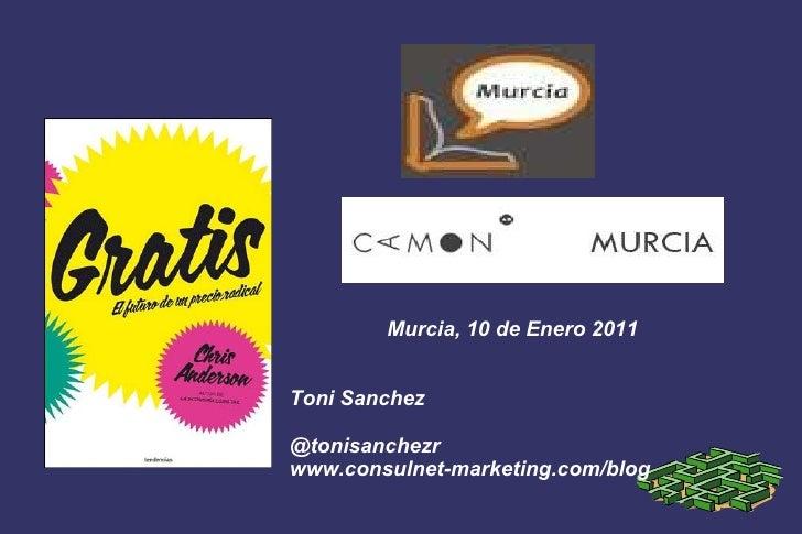 Murcia, 10 de Enero 2011 Toni Sanchez @tonisanchezr www.consulnet-marketing.com/blog
