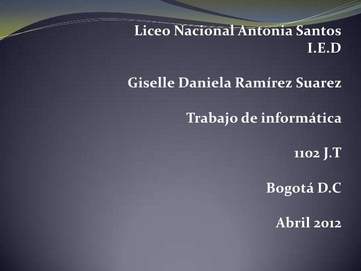 Liceo Nacional Antonia Santos                        I.E.DGiselle Daniela Ramírez Suarez        Trabajo de informática    ...