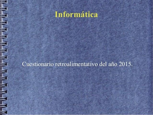 InformáticaInformática Cuestionario retroalimentativo del año 2015.