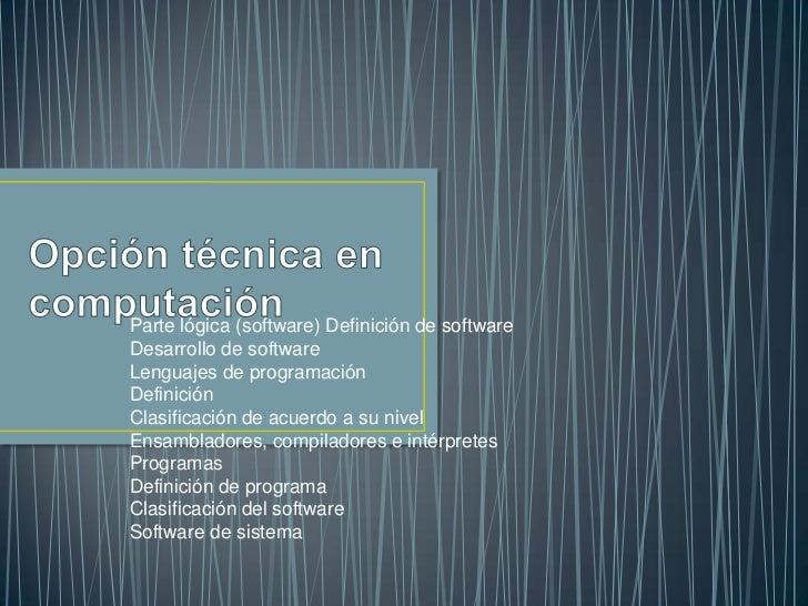 Parte lógica (software) Definición de softwareDesarrollo de softwareLenguajes de programaciónDefiniciónClasificación de ac...