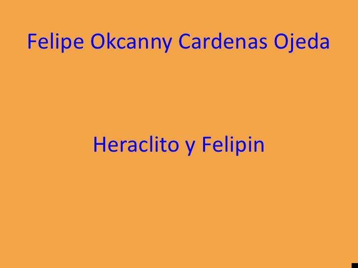 Felipe Okcanny Cardenas Ojeda          Heraclito y Felipin