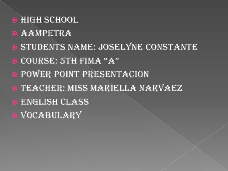 " HIGH SCHOOL AAMPETRA Students Name: Joselyne Constante Course: 5th FIMA ""A"" POWER POINT PRESENTACION Teacher: Miss ..."
