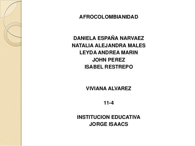 AFROCOLOMBIANIDADDANIELA ESPAÑA NARVAEZNATALIA ALEJANDRA MALES  LEYDA ANDREA MARIN       JOHN PEREZ    ISABEL RESTREPO    ...
