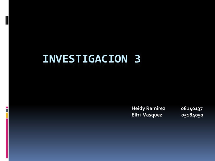 Investigacion 3<br />HeidyRamirez              08140137<br />ElfriVasquez05184050<br />