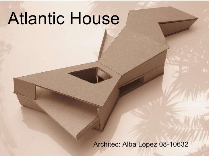 Atlantic House Architec: Alba Lopez 08-10632