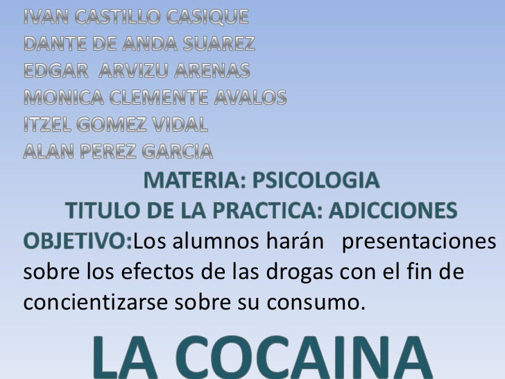 Los alumnos harán presentacionessobre los efectos de las drogas con el fin deconcientizarse sobre su consumo.