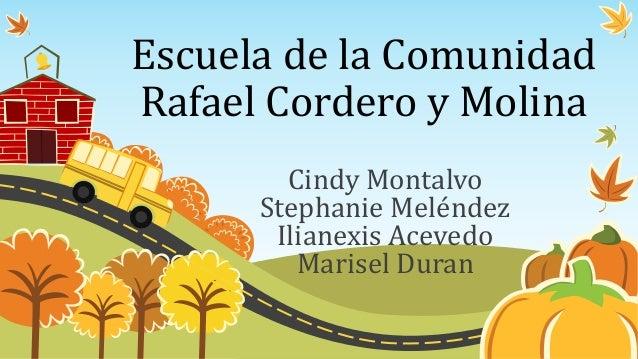 Escuela de la Comunidad Rafael Cordero y Molina Cindy Montalvo Stephanie Meléndez Ilianexis Acevedo Marisel Duran