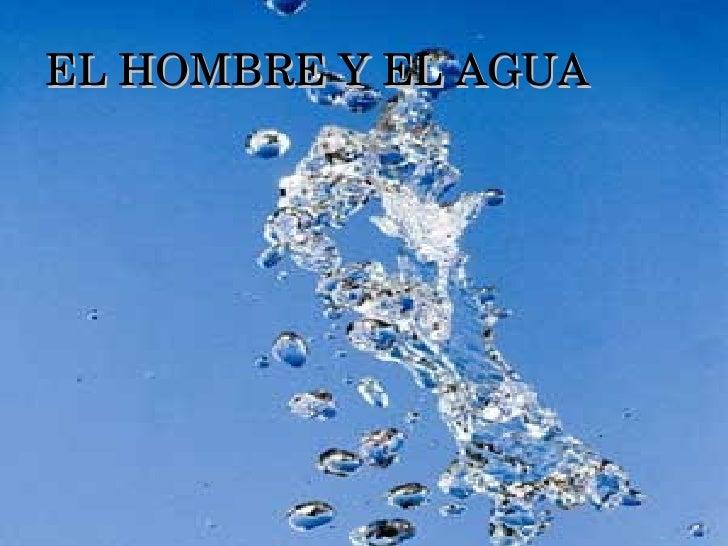 EL HOMBRE Y EL AGUA