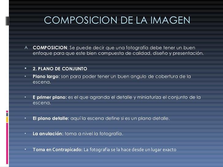 COMPOSICION DE LA IMAGEN <ul><li>COMPOSICION : Se puede decir que una fotografía debe tener un buen enfoque para que este ...