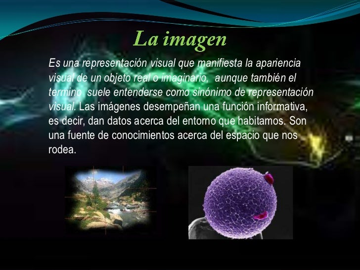 La imagen<br />Es una representación visual que manifiesta la apariencia visual de un objeto real o imaginario,  aunque ta...