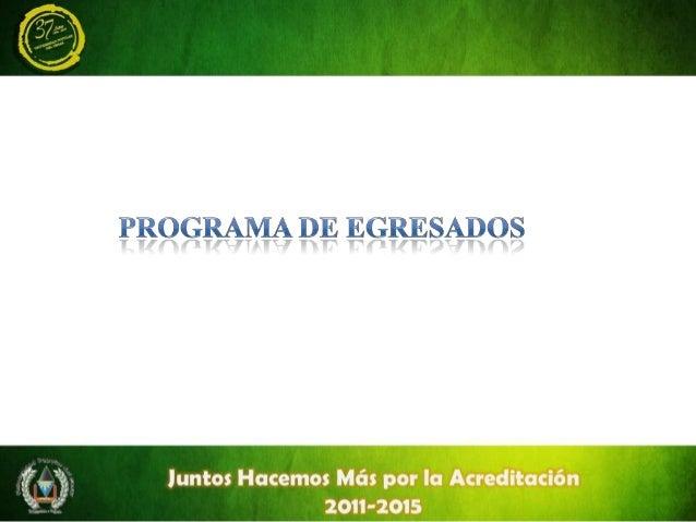PROGRAMA DE EGRESADOS (Creado con el acuerdo 067 del 27 de Diciembre 2.005) Acorde con las exigencias del Ministerio de Ed...