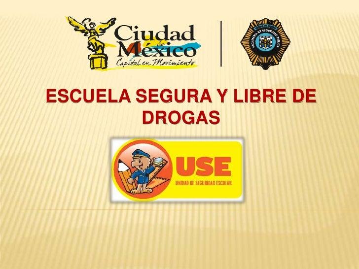 ESCUELA SEGURA Y LIBRE DE          DROGAS