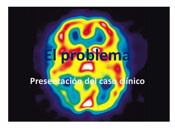 El problema <br />Presentación del caso clínico<br />