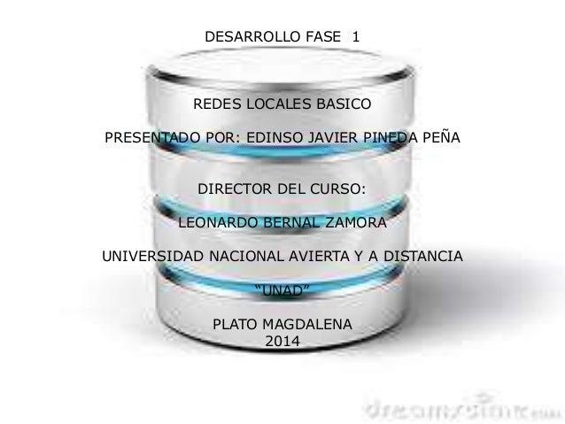 DESARROLLO FASE 1  REDES LOCALES BASICO  PRESENTADO POR: EDINSO JAVIER PINEDA PEÑA  DIRECTOR DEL CURSO:  LEONARDO BERNAL Z...