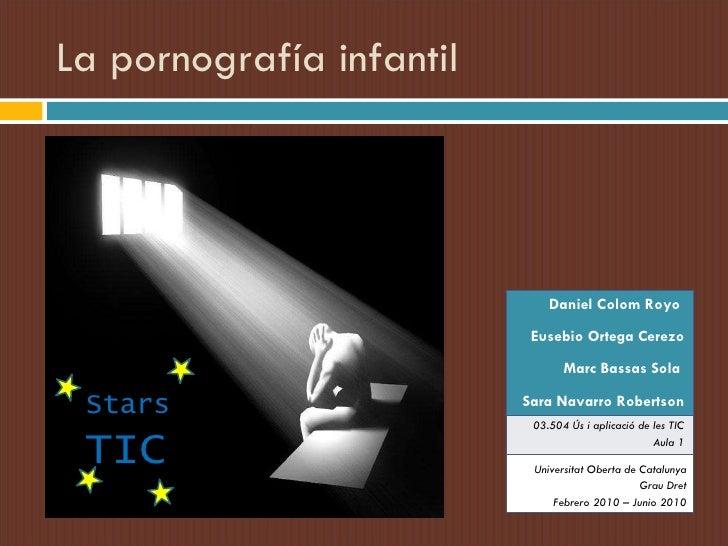 La pornografía infantil Stars TIC Daniel Colom Royo  Eusebio Ortega Cerezo Marc Bassas Sola  Sara Navarro Robertson 03.504...