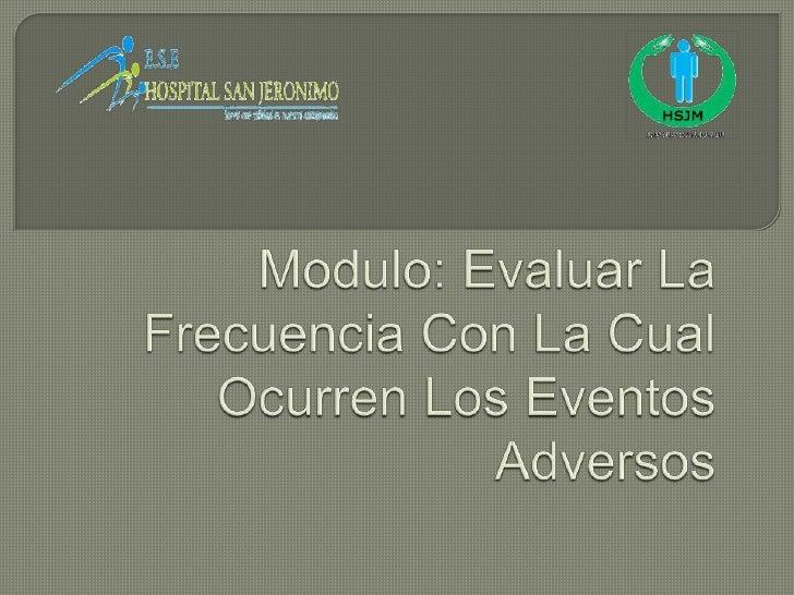 Modulo: Evaluar La Frecuencia Con La Cual Ocurren Los Eventos Adversos<br />