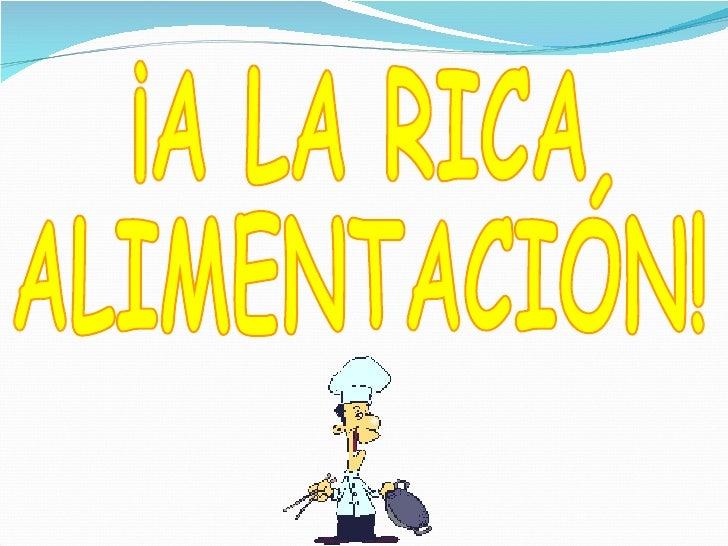 ¡A LA RICA  ALIMENTACIÓN!
