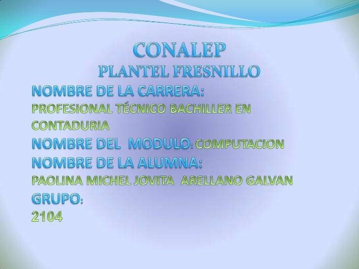 CONALEP<br />PLANTEL FRESNILLO<br />NOMBRE DE LA CARRERA:                              PROFESIONAL TÉCNICO BACHILLER EN CO...