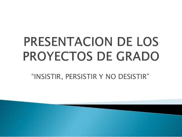 """""""INSISTIR, PERSISTIR Y NO DESISTIR"""""""