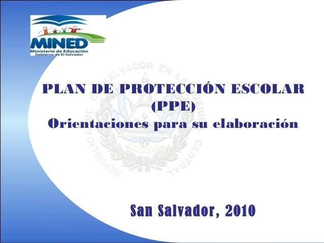 PLAN DE PROTECCIÓN ESCOLAR(PPE)Orientaciones para su elaboraciónSan Salvador, 2010
