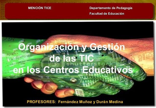 MENCIÓN TICE  Departamento de Pedagogía Facultad de Educación  Organización y Gestión de las TIC en los Centros Educativos...