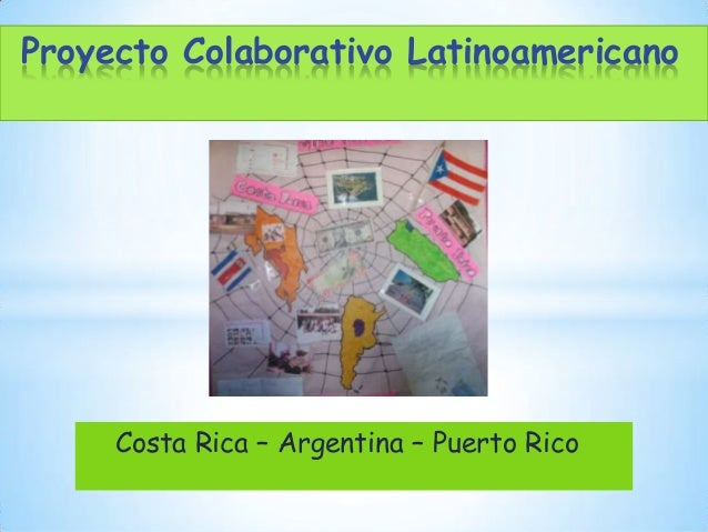 Costa Rica – Argentina – Puerto RicoProyecto Colaborativo Latinoamericano