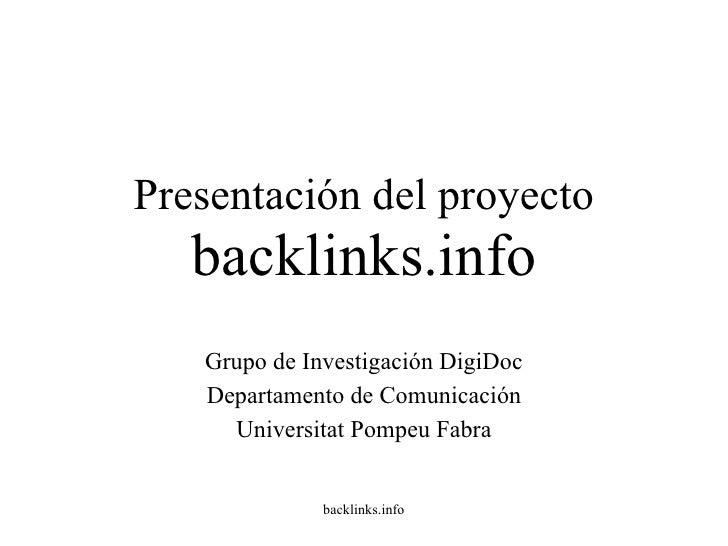 Presentación del proyecto  backlinks.info Grupo de Investigación DigiDoc Departamento de Comunicación Universitat Pompeu F...