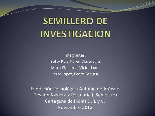 Integrantes:         Betcy Ruiz, Keren Consuegra         María Figueroa, Víctor Luna          Jerry López, Pedro SequeaFun...