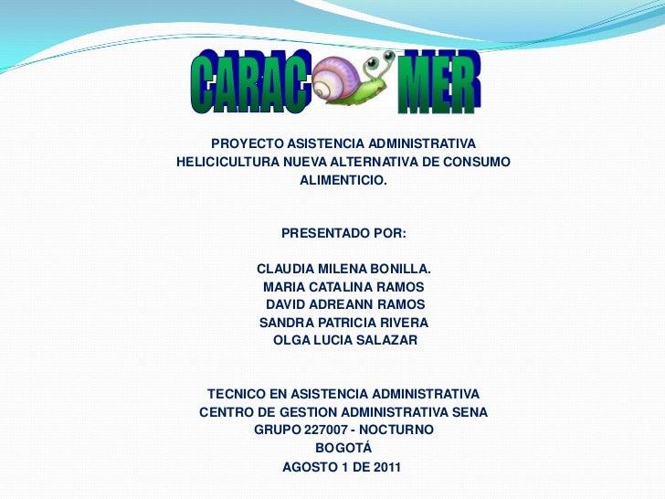 CARAC<br />MER<br />PROYECTO ASISTENCIA ADMINISTRATIVAHELICICULTURA NUEVA ALTERNATIVA DE CONSUMOALIMENTICIO.PRESENTADO P...