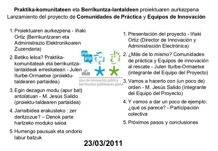 <ul><li>Proiektuaren aurkezpena - Iñaki Ortiz (Berrikuntzaren eta Administrazio Elektronikoaren Zuzendaria)   </li></ul><u...