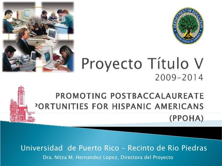 PROMOTING POSTBACCALAUREATE OPPORTUNITIES FOR HISPANIC AMERICANS (PPOHA) Universidad  de Puerto Rico – Recinto de Rio Pied...