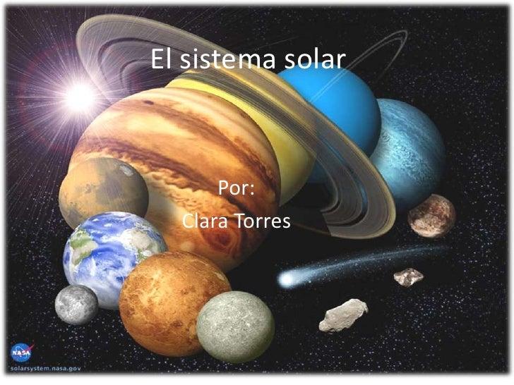 El sistema solar<br />Por:<br />     Clara Torres<br />